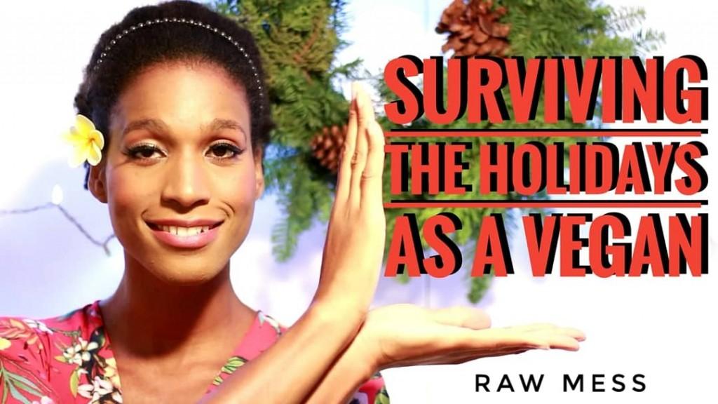 Raw Mess Surviving the Holidays As A Vegan
